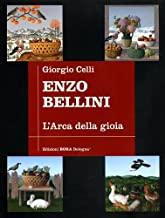 Enzo Bellini. L'arca della gioia. Antologica - 50 anni di pittura