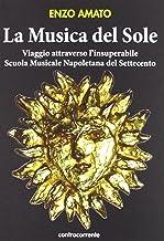 La musica del sole. Viaggio attraverso l'insuperabile scuola musicale napoletana del Settecento