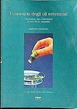 Dizionario degli oli essenziali. Descrizione, uso e indicazioni di oltre 80 oli essenziali