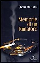 Memorie di un fumatore. Il romanzo di un uomo, di una vita, di una città