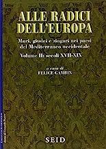 Alle radici dell'Europa. Mori, giudei e zingari nei paesi del Mediterraneo occidentale. Secoli XVII-XIX (Vol. 2)