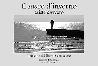 Il mare d'inverno esiste davvero. Il fascino del litorale veneziano. Ediz. illustrata