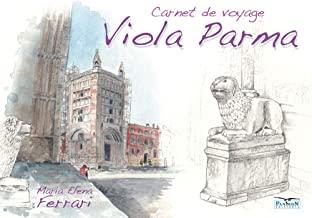 Viola Parma. Carnet de voyage. Ediz. italiana, inglese e francese