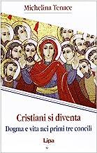 «Cristiani si diventa». Dogma e vita nei primi tre concili