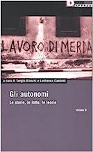 Gli autonomi. Le storie, le lotte, le teorie: 2