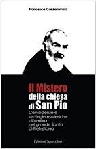 Il mistero della Chiesa di san Pio. Coincidenze e strategie esoteriche all'ombra del grande Santo di Pietrelcina