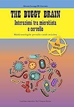 The Buggy Brain. Interazioni tra microbiota e cervello. Malattie neurologiche: prevenirle e curarle con la dieta