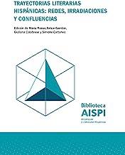 Trayectorias literarias hispánicas: redes, irradiaciones y confluencias