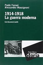 La guerra moderna. 1914-1918. Con documenti inediti