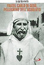 Fratel Charles di Gesù, pellegrino dell'assoluto