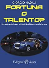 Fortuna o talento? Strategia, psicologia e spiritualità del talento e della fortuna