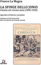 La sfinge dello Jonio. Catania nel cinema muto (1896-1930)