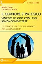 Il genitore strategico. Vincere le sfide con i figli senza combattere. L'approccio breve e strategico per l'adolescenza