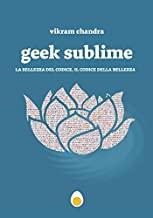 Geek Sublime. La mia vita tra letteratura e codice
