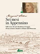 Sei mesi in Appennino. Sulle tracce di san Colombano: il viaggio di una scrittrice irlandese sul finire dell'Ottocento