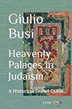 Heavenly Palaces in Judaism: A Historical Travel Guide