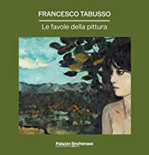 Francesco Tabusso. Le favole della pittura. Ediz. illustrata