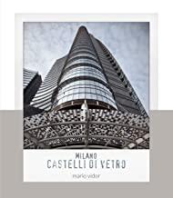 Milano, castelli di vetro. Ediz. italiana e inglese