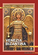 Venezia bizantina. Dal mito della fondazione al 1082