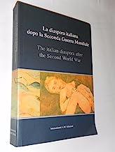 La diaspora italiana dopo la seconda guerra mondiale-the Italian diaspora afther the second world war. Ediz. bilingue