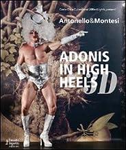 Antonello & Montesi. Adonis in high heels 3D. Ediz. italiana e inglese