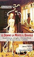 Le donne, la morte, il diavolo. Medichesse, streghe e fattucchiere nel Rinascimento italiano