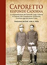 Caporetto, risponde Cadorna. Le argomentazioni del generale Luigi Cadorna in risposta alla Commissione d'inchiesta, rivisitate oggi dal nipote Carlo
