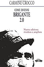 Come divenni brigante 2.0: Nuova edizione riveduta e ampliata