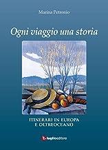 Ogni viaggio una storia. Itinerari in Europa e oltreoceano