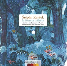 Stepán Zavrel, la foresta infinita. Descrizione caleidoscopica di un maestro dalle voci dei suoi allievi, illustratori, autori