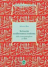 Schiavitù mediterranea moderna. Dalla tratta dei portoghesi alla fine dei Barbareschi 1434-1830