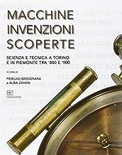 Macchine, invenzioni, scoperte. Scienza e tecnica a Torino e in Piemonte tra '800 e '900
