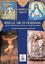 Per le vie di Ferrara. Edicole devozionali mariane e simboli religiosi