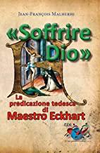 «Soffrire Dio». La predicazione tedesca di Maestro Eckhart