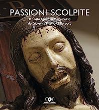 Passioni scolpite. Il Cristo ligneo in Valdichiana da Giovanni Pisano al Barocco