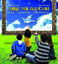 Arte per educare. Idee, immagini, laboratori