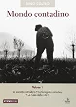 Mondo contadino. La società contadina. La famiglia contadina. La ruota della vita (Vol. 1)