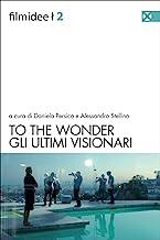To the wonder. Gli ultimi visionari