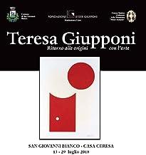 Teresa Giupponi. Ritorno alle origini con l'arte. Catalogo della mostra (San Giovanni Bianco, 13-29 luglio 2018). Ediz. illustrata