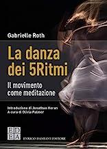 La danza dei 5Ritmi. Il movimento come meditazione. Nuova ediz.