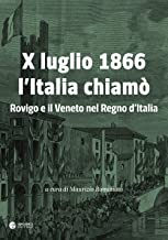 X luglio 1866 l'Italia chiamò. Rovigo e il Veneto nel Regno d'Italia