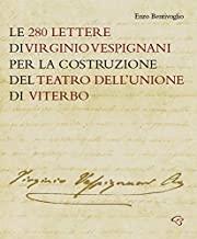 Le 280 lettere di Virginio Vespignani per la costruzione del Teatro dell'Unione di Viterbo