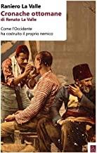 Cronache ottomane di Renato La Valle. Come l'Occidente ha costruito il proprio nemico