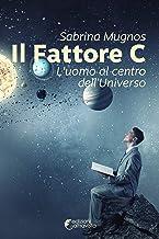 Il fattore C. L'uomo al centro dell'universo