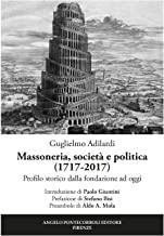 Massoneria, società e politica (1717-2017). Profilo storico dalla fondazione ad oggi