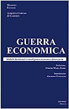 Guerra economica: Modelli decisionali e intelligence economico finanziaria
