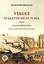 Giovanni Belzoni. Viaggi in Egitto ed in Nubia