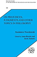 On Prejudices, Judgments, and Other Topics in Philosophy
