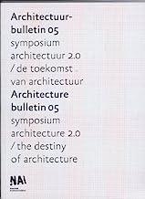 Architecture Bulletin 05: Symposium Architecture 2.0/ the Destiny of Architecture