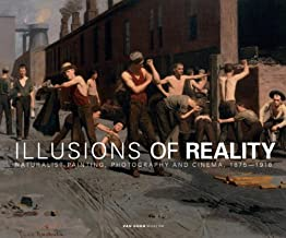 Illusions of Reality: Naturalist Painting, Photography, Theatre and Cinema, 1875-1918: Naturalist Painting, Photography and Cinema, 1875-1918